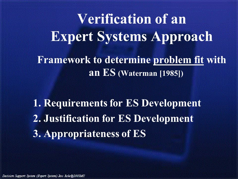 Verification of an Expert Systems Approach Framework to determine problem fit with an ES (Waterman [1985]) 1.