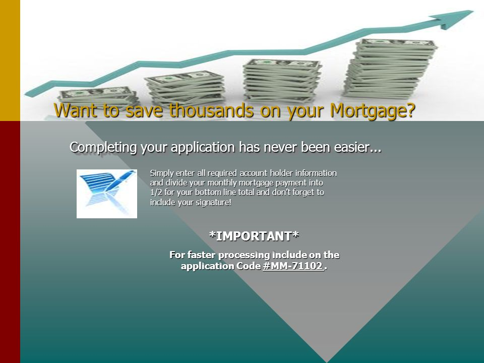 Want to save thousands on your Mortgage. Completing your application has never been easier...