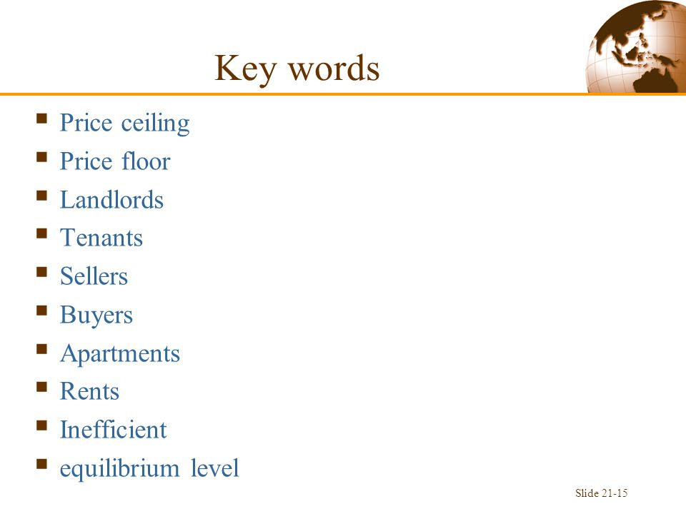 Key words  Price ceiling  Price floor  Landlords  Tenants  Sellers  Buyers  Apartments  Rents  Inefficient  equilibrium level Slide 21-15