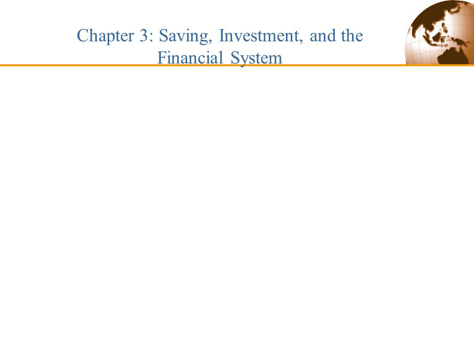 Chapter 3: Saving, Investment, and the Financial System