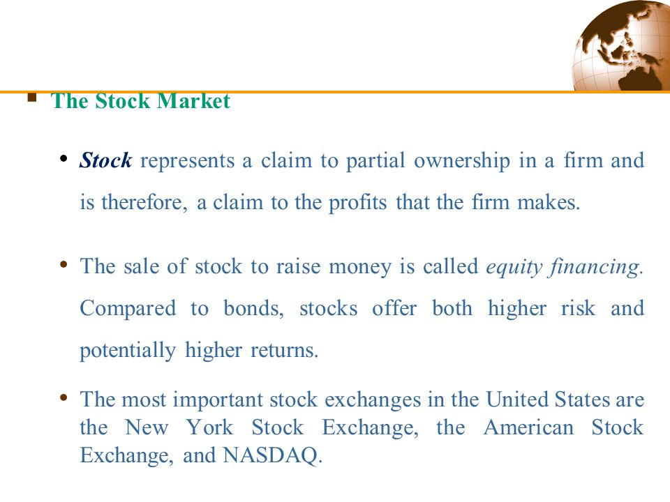 Financial Markets  The Stock Market Stock represents a claim to partial ownership in a firm and is therefore, a claim to the profits that the firm makes.