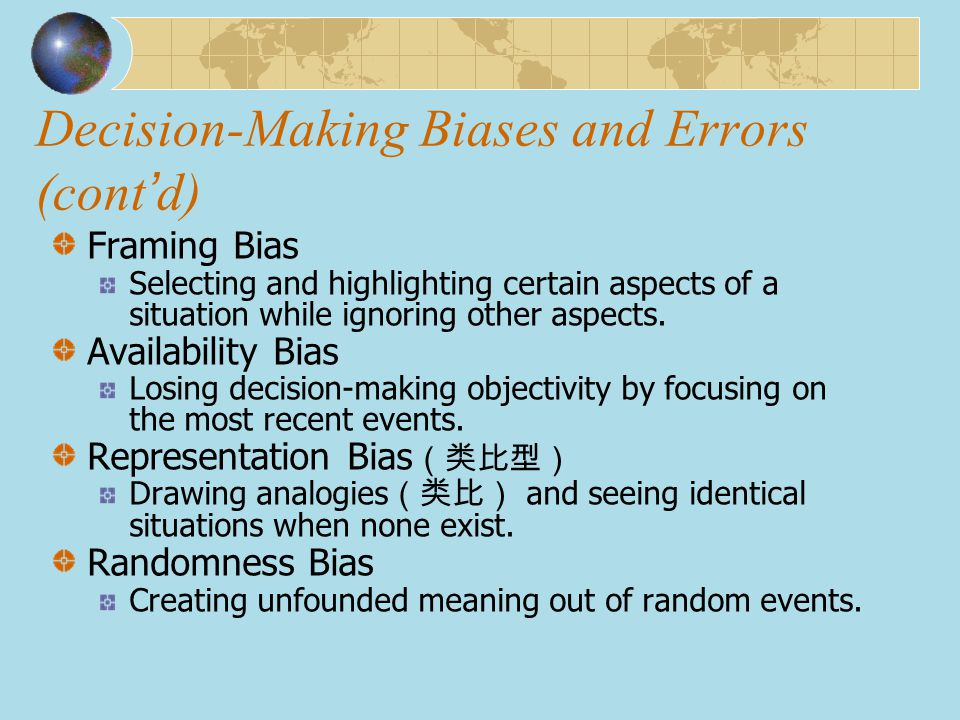 Decision-Making Biases and Errors (cont ' d) Framing Bias Selecting and highlighting certain aspects of a situation while ignoring other aspects. Avai