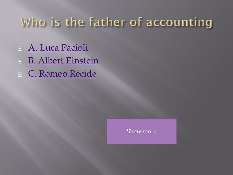  A. Luca Pacioli A. Luca Pacioli  B. Albert Einstein B.