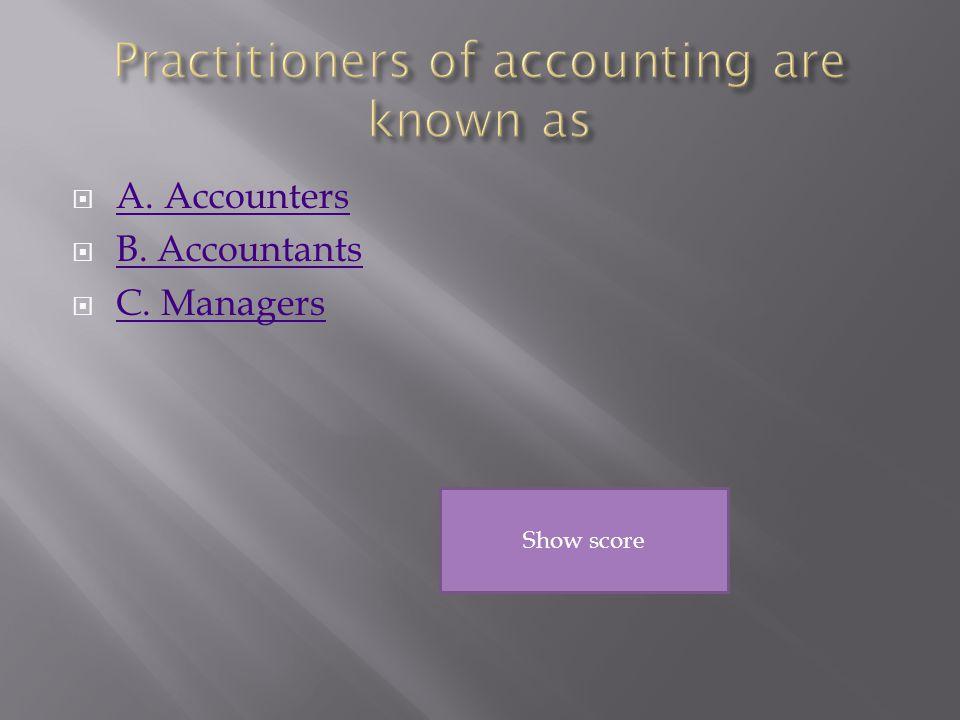  A. Accounters A. Accounters  B. Accountants B. Accountants  C. Managers C. Managers Show score