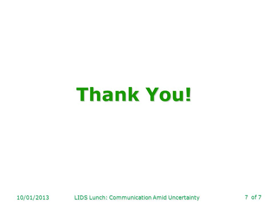 of 7 Thank You! 10/01/2013LIDS Lunch: Communication Amid Uncertainty7