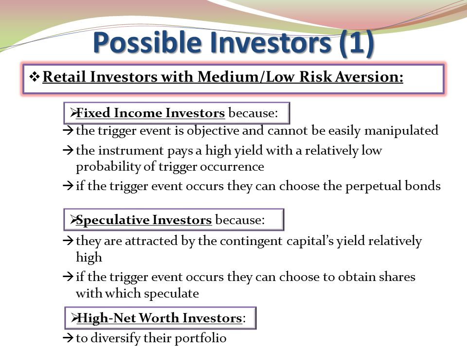 Possible Investors (1)  Retail Investors with Medium/Low Risk Aversion:  the trigger event is objective and cannot be easily manipulated  the instr
