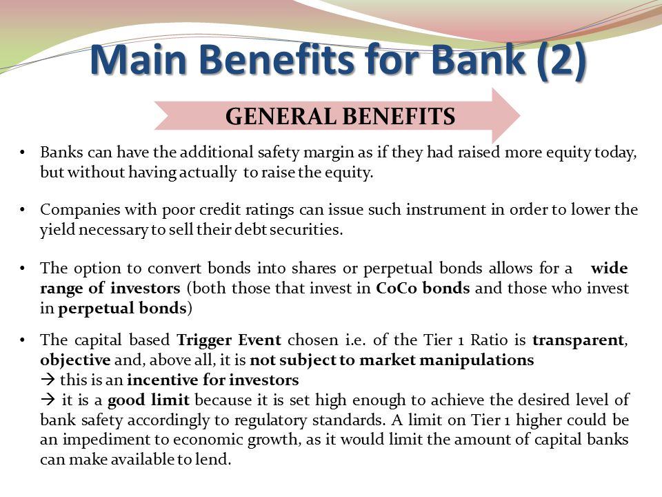 Main Benefits for Bank (2) The option to convert bonds into shares or perpetual bonds allows for a wide range of investors (both those that invest in