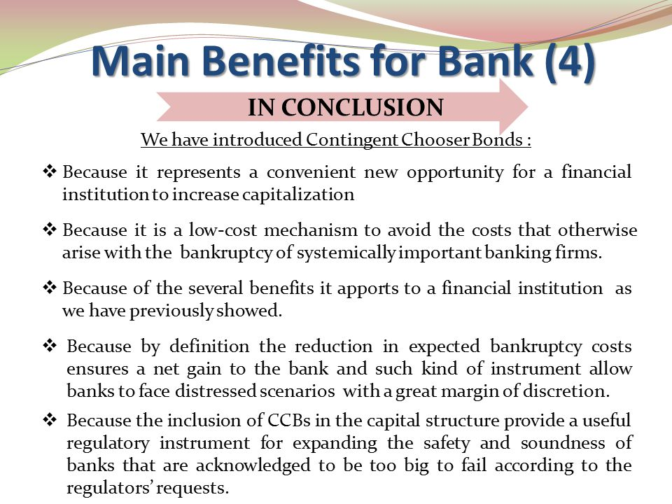  Because it is a low-cost mechanism to avoid the costs that otherwise arise with the bankruptcy of systemically important banking firms. Main Benefit