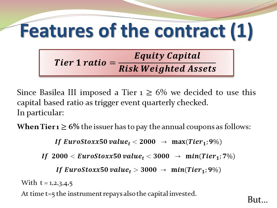 With t = 1,2,3,4,5 At time t=5 the instrument repays also the capital invested. But… Features of the contract (1)
