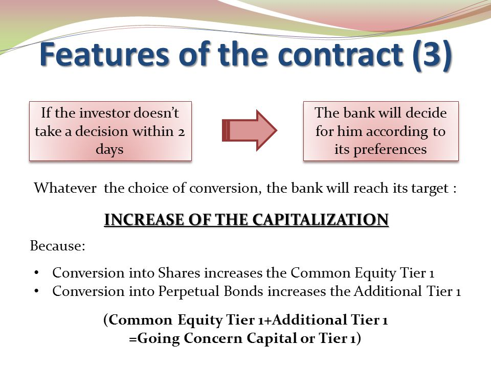 If the investor doesn't take a decision within 2 days The bank will decide for him according to its preferences Conversion into Shares increases the C