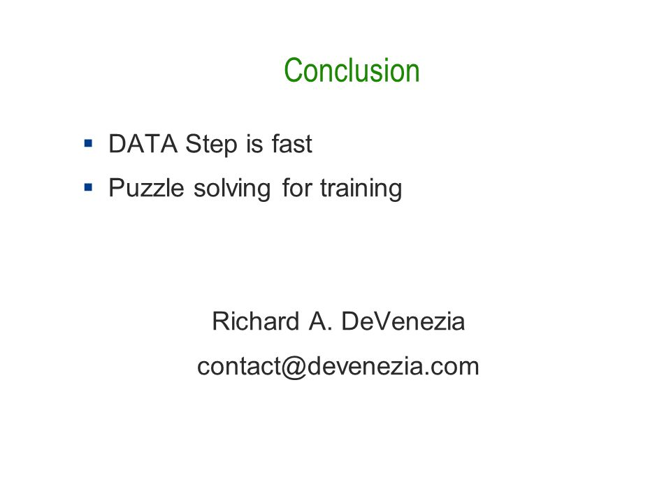 Conclusion  DATA Step is fast  Puzzle solving for training Richard A.