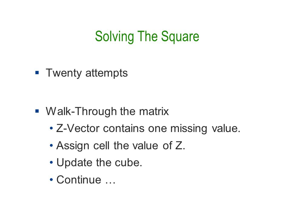 Solving The Square  Twenty attempts  Walk-Through the matrix Z-Vector contains one missing value.