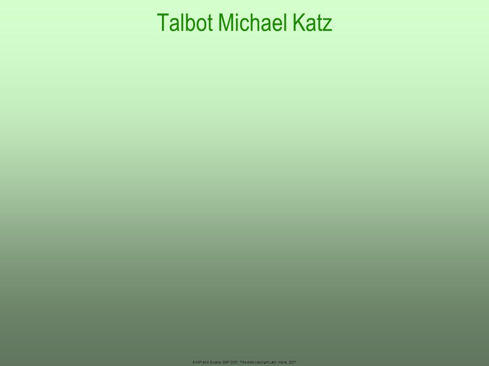 Talbot Michael Katz Bar size 2048 SAS ® and Sudoku SGF 2007, This slide copyright Larry Hoyle, 2007
