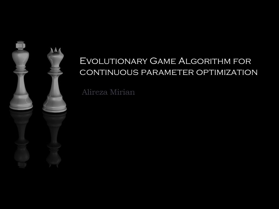 Evolutionary Game Algorithm for continuous parameter optimization Alireza Mirian