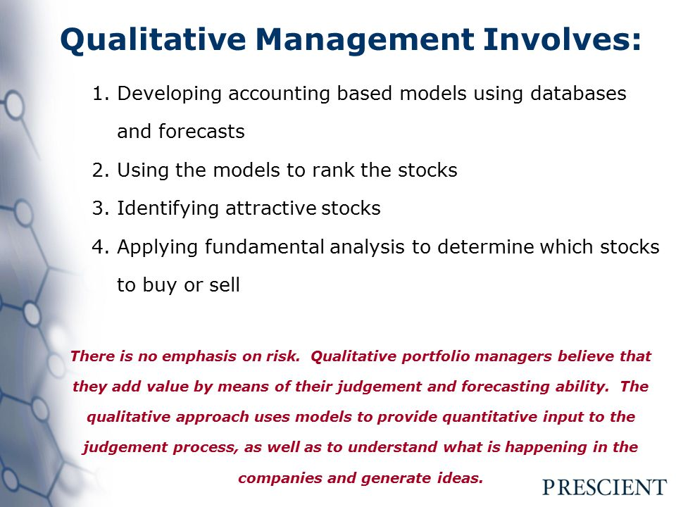 1.Developing accounting based models using databases and forecasts 2.Using the models to rank the stocks 3.Identifying attractive stocks 4.Applying fundamental analysis to determine which stocks to buy or sell There is no emphasis on risk.
