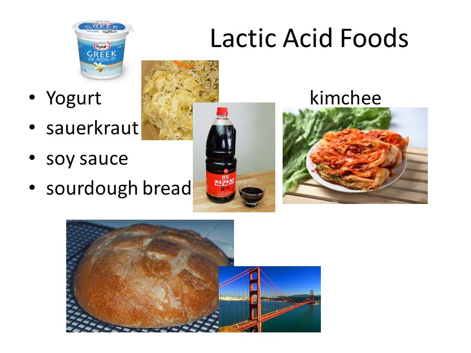 Lactic Acid Foods Yogurt kimchee sauerkraut soy sauce sourdough bread