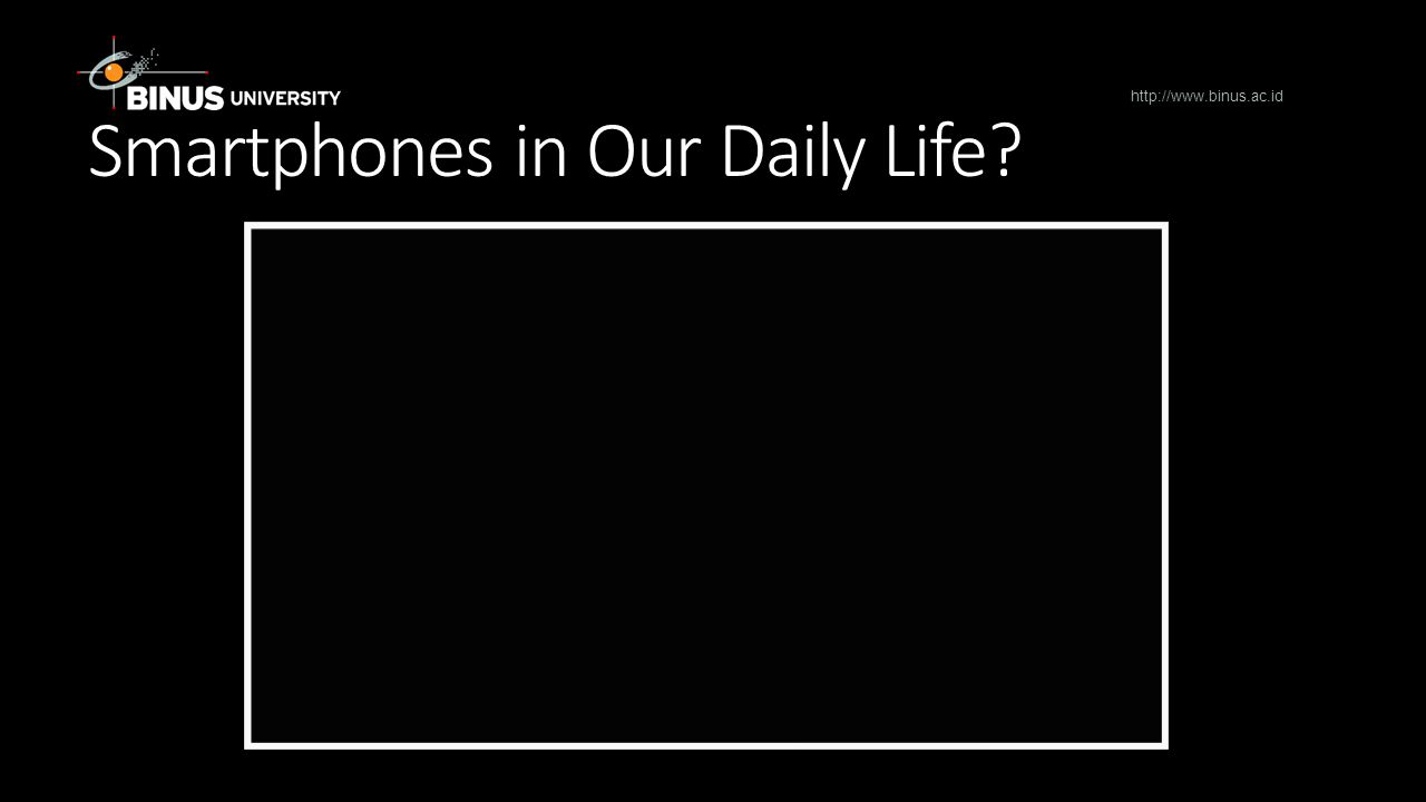 Smartphones in Our Daily Life http://www.binus.ac.id