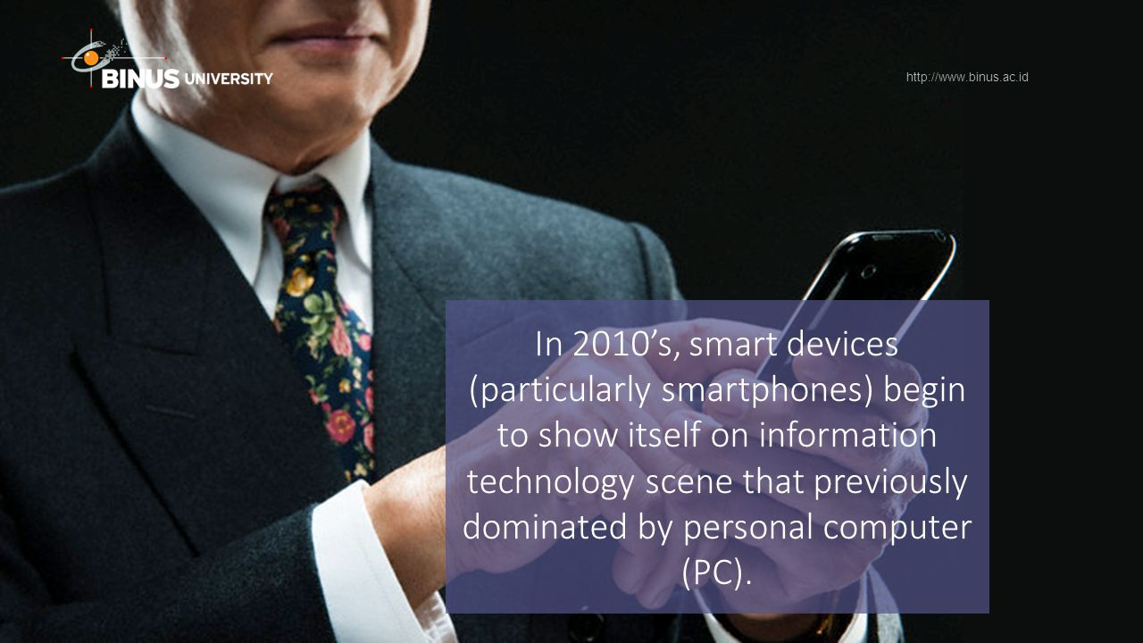 In 2010's, smart devices (particularly smartphones) begin to show itself on information technology scene that previously dominated by personal compute
