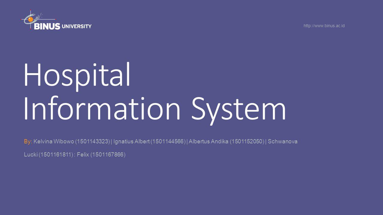 Hospital Information System By: Kelvina Wibowo (1501143323) | Ignatius Albert (1501144566) | Albertus Andika (1501152050) | Schwanova Lucki (1501161811) : Felix (1501167866) http://www.binus.ac.id