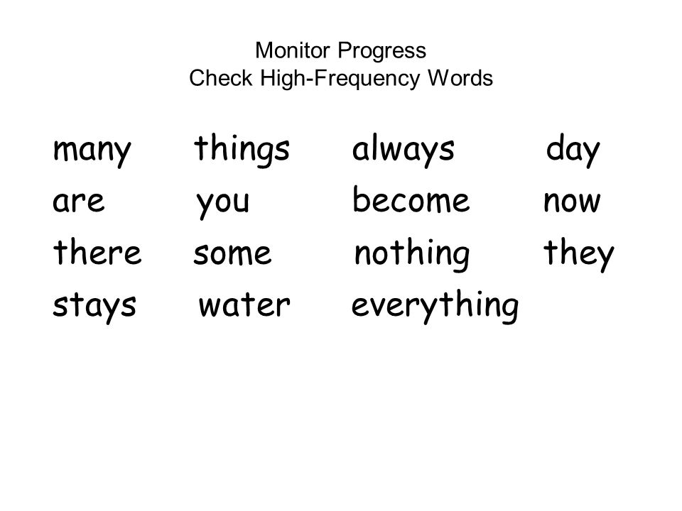 Monitor Progress Check High-Frequency Words many things always day are you become now there some nothing they stays water everything