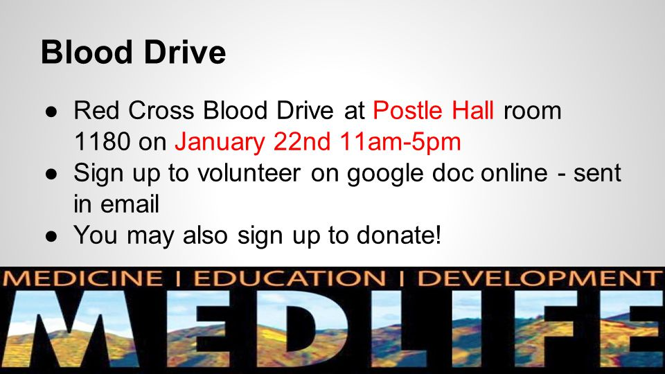Blood Drive ●Red Cross Blood Drive at Postle Hall room 1180 on January 22nd 11am-5pm ●Sign up to volunteer on google doc online - sent in email ●You m