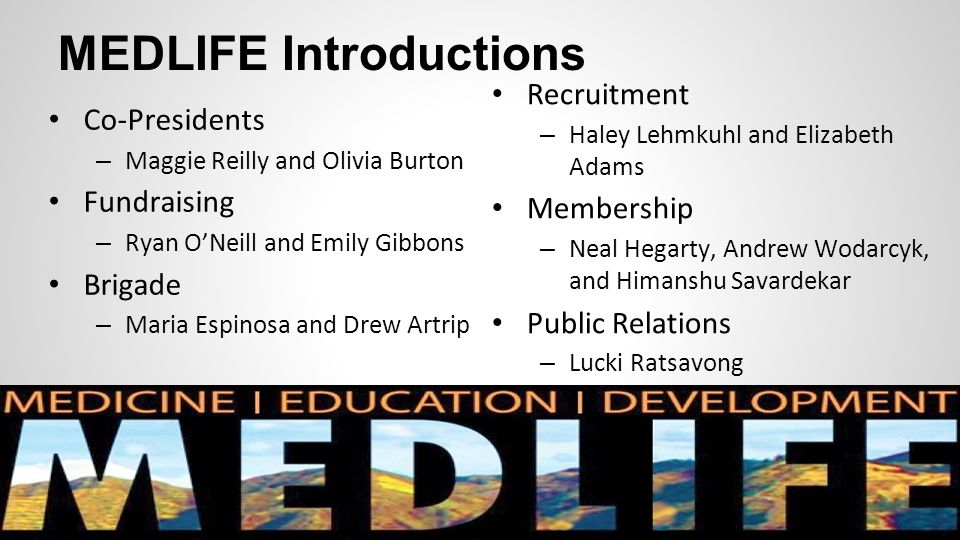 MEDLIFE Introductions Co-Presidents – Maggie Reilly and Olivia Burton Fundraising – Ryan O'Neill and Emily Gibbons Brigade – Maria Espinosa and Drew A