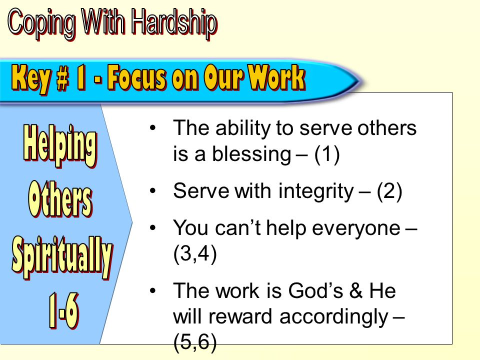 The ability to serve others is a blessing – (1) Serve with integrity – (2) You can't help everyone – (3,4) The work is God's & He will reward accordingly – (5,6)