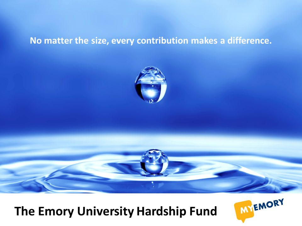 The Emory University Hardship Fund No matter the size, every contribution makes a difference.