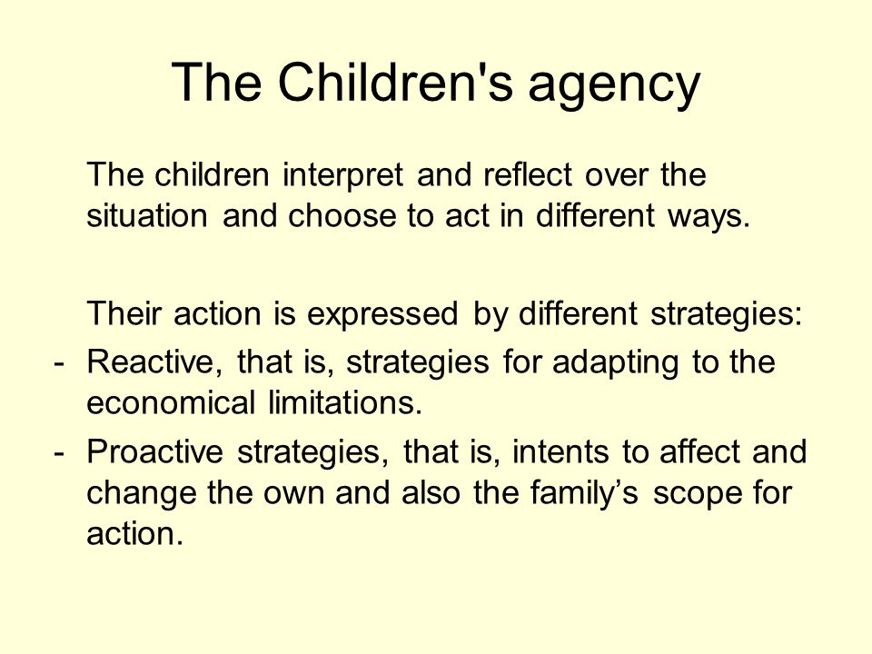 The Children s agency The children interpret and reflect over the situation and choose to act in different ways.