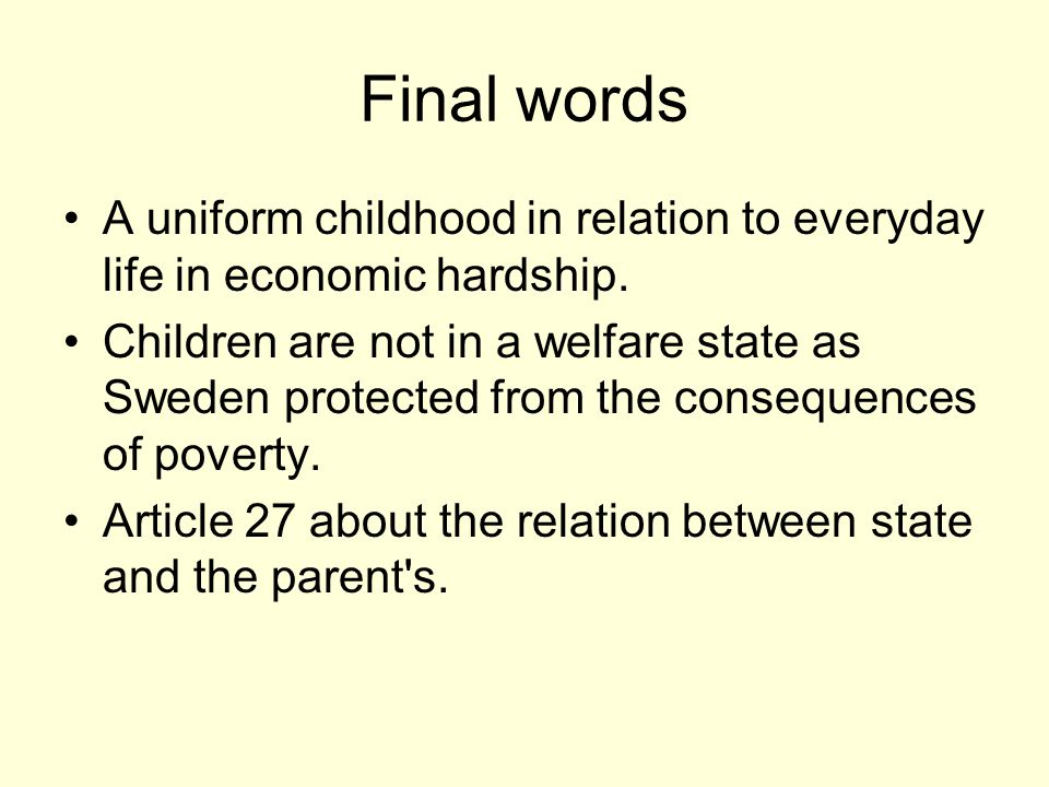 Final words A uniform childhood in relation to everyday life in economic hardship.