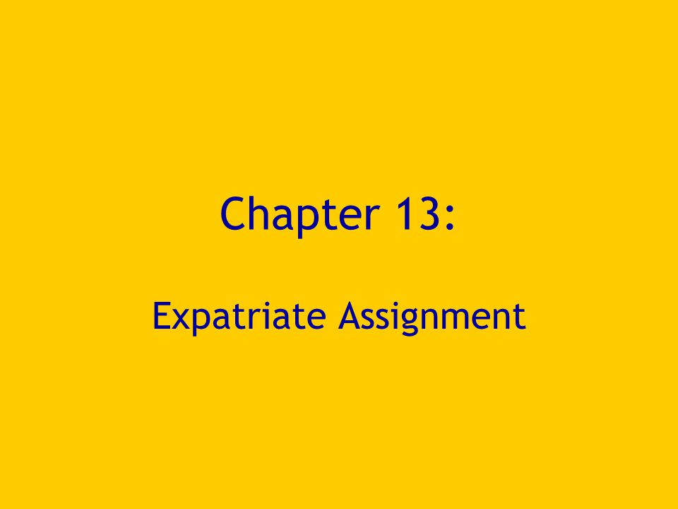 Chapter 13: Expatriate Assignment