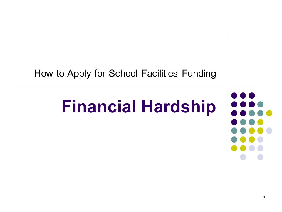 1 How to Apply for School Facilities Funding Financial Hardship