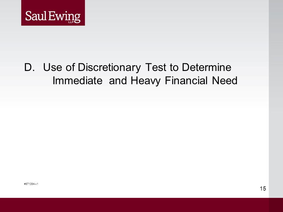 15 D.Use of Discretionary Test to Determine Immediate and Heavy Financial Need #971394-v1