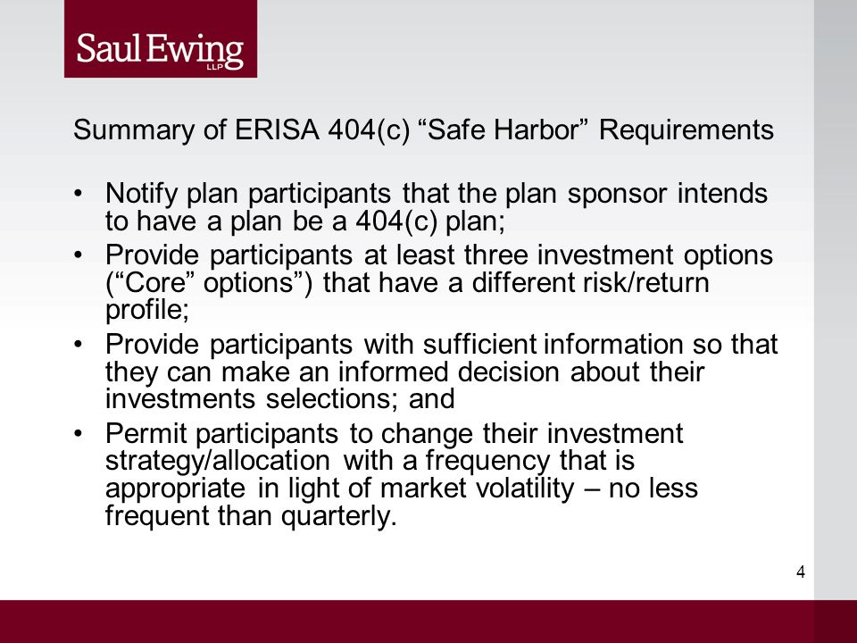 "4 Summary of ERISA 404(c) ""Safe Harbor"" Requirements Notify plan participants that the plan sponsor intends to have a plan be a 404(c) plan; Provide p"