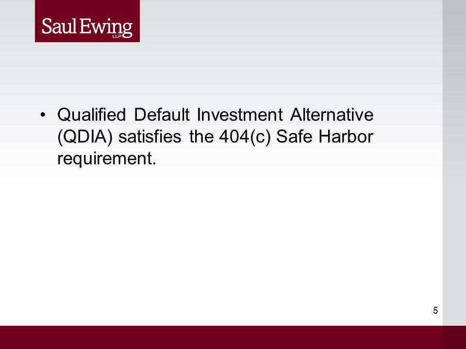 5 Qualified Default Investment Alternative (QDIA) satisfies the 404(c) Safe Harbor requirement.