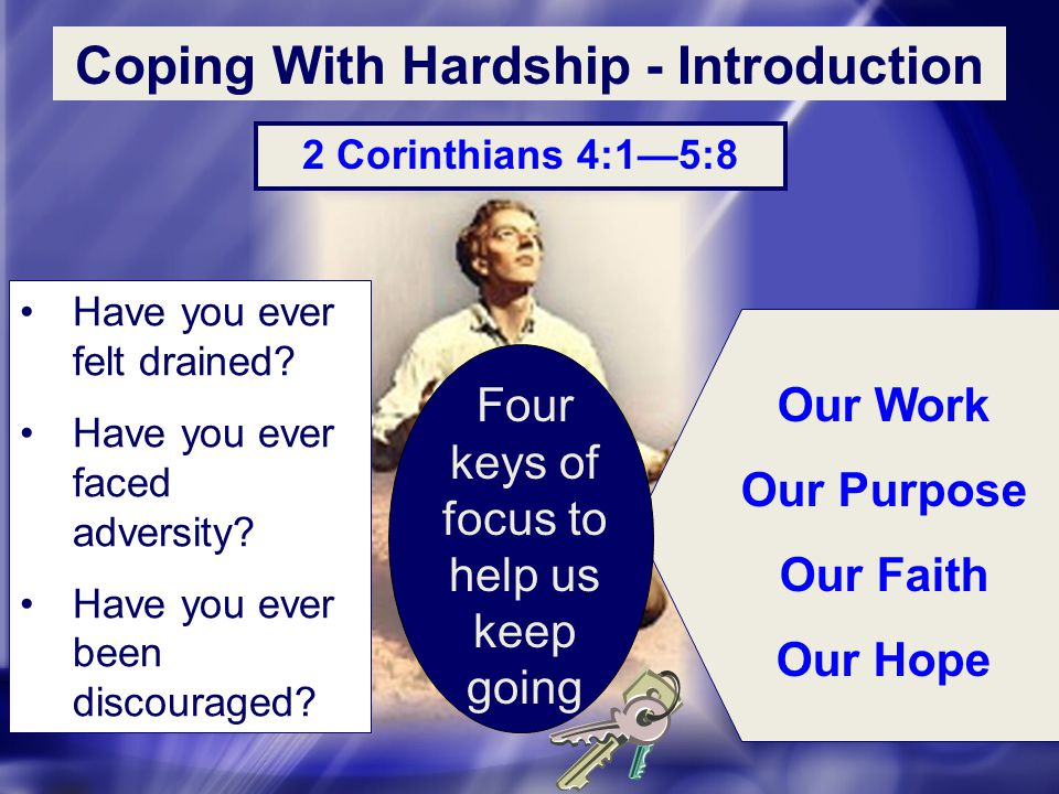 Have you ever felt drained? Have you ever faced adversity? Have you ever been discouraged? Four keys of focus to help us keep going Our Work Our Purpo