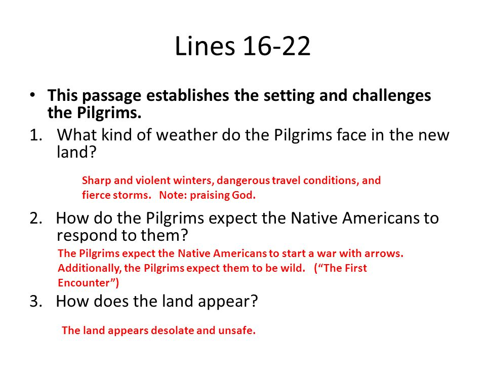 Lines 16-22 This passage establishes the setting and challenges the Pilgrims. 1.What kind of weather do the Pilgrims face in the new land? 2. How do t