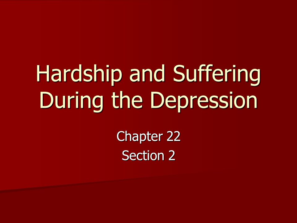 Hardship and Suffering During the Depression Chapter 22 Section 2