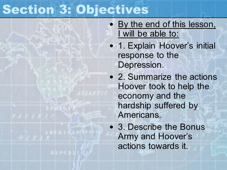 Section 3: Objectives By the end of this lesson, I will be able to: 1. Explain Hoover's initial response to the Depression. 2. Summarize the actions H
