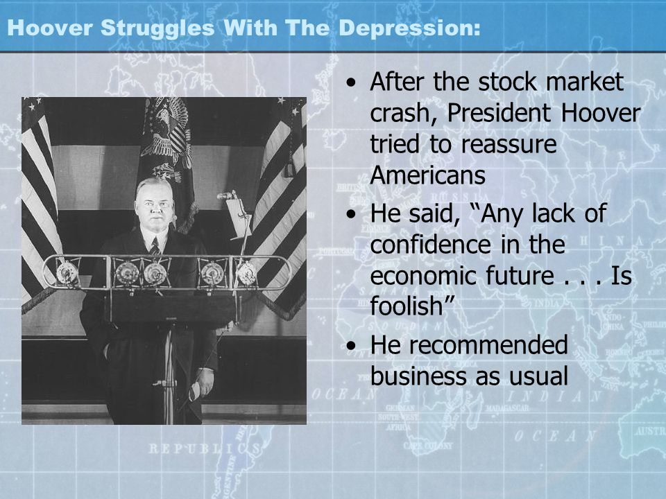 "Hoover Struggles With The Depression: After the stock market crash, President Hoover tried to reassure Americans He said, ""Any lack of confidence in t"