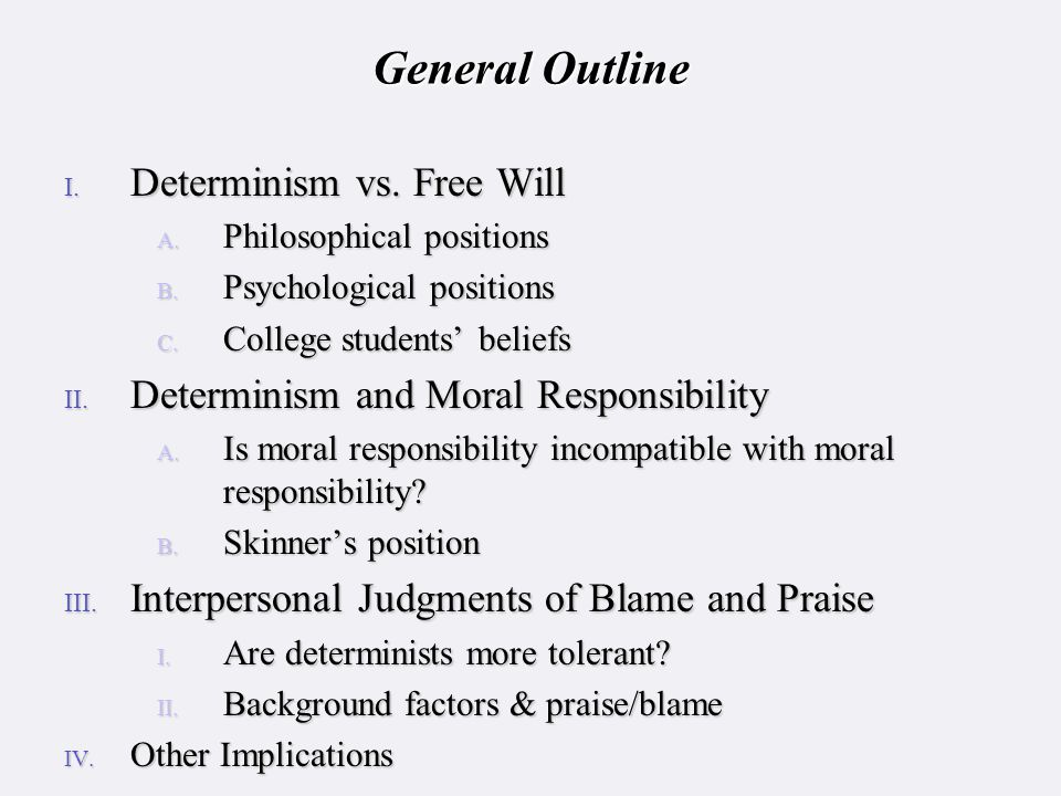 General Outline I. Determinism vs. Free Will A. Philosophical positions B.