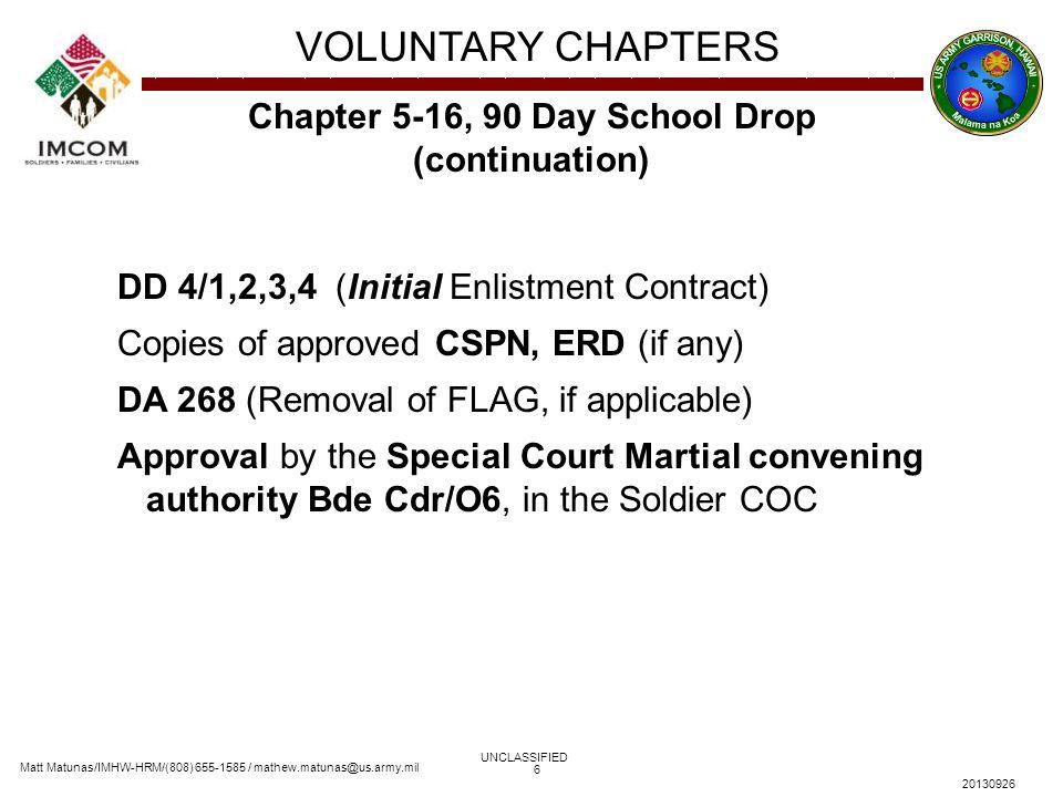 Matt Matunas/IMHW-HRM/(808) 655-1585 / mathew.matunas@us.army.mil VOLUNTARY CHAPTERS UNCLASSIFIED 20130926 6 Chapter 5-16, 90 Day School Drop (continu