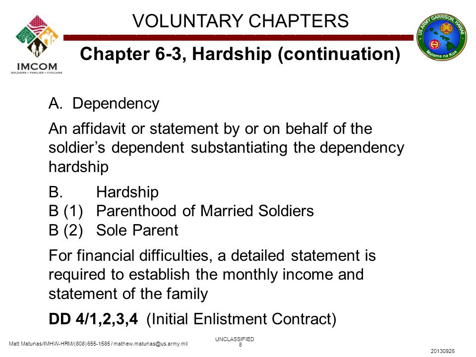 Matt Matunas/IMHW-HRM/(808) 655-1585 / mathew.matunas@us.army.mil VOLUNTARY CHAPTERS UNCLASSIFIED 20130926 8 Chapter 6-3, Hardship (continuation) A. D