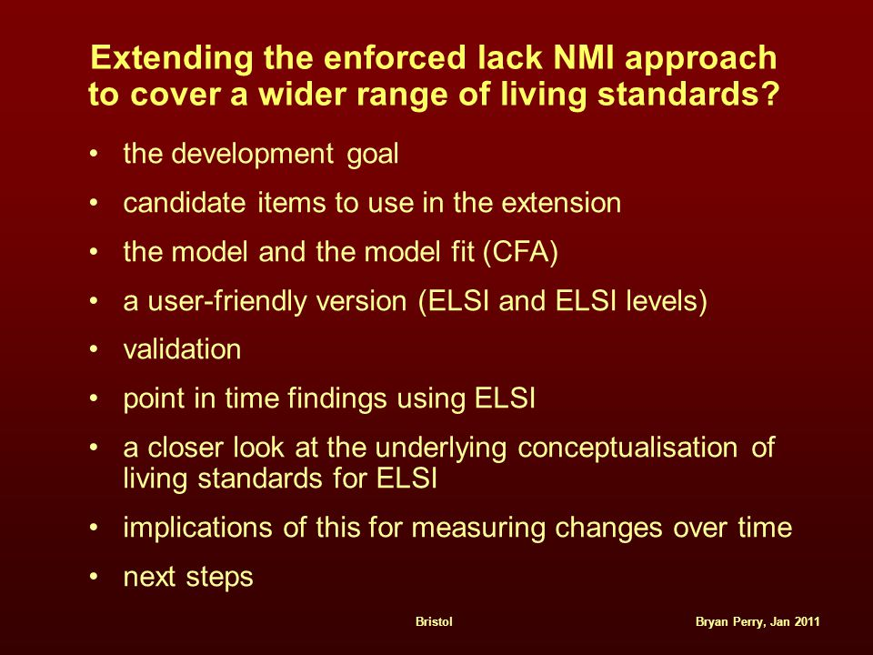Bryan Perry, Jan 2011Bristol Extending the enforced lack NMI approach to cover a wider range of living standards.