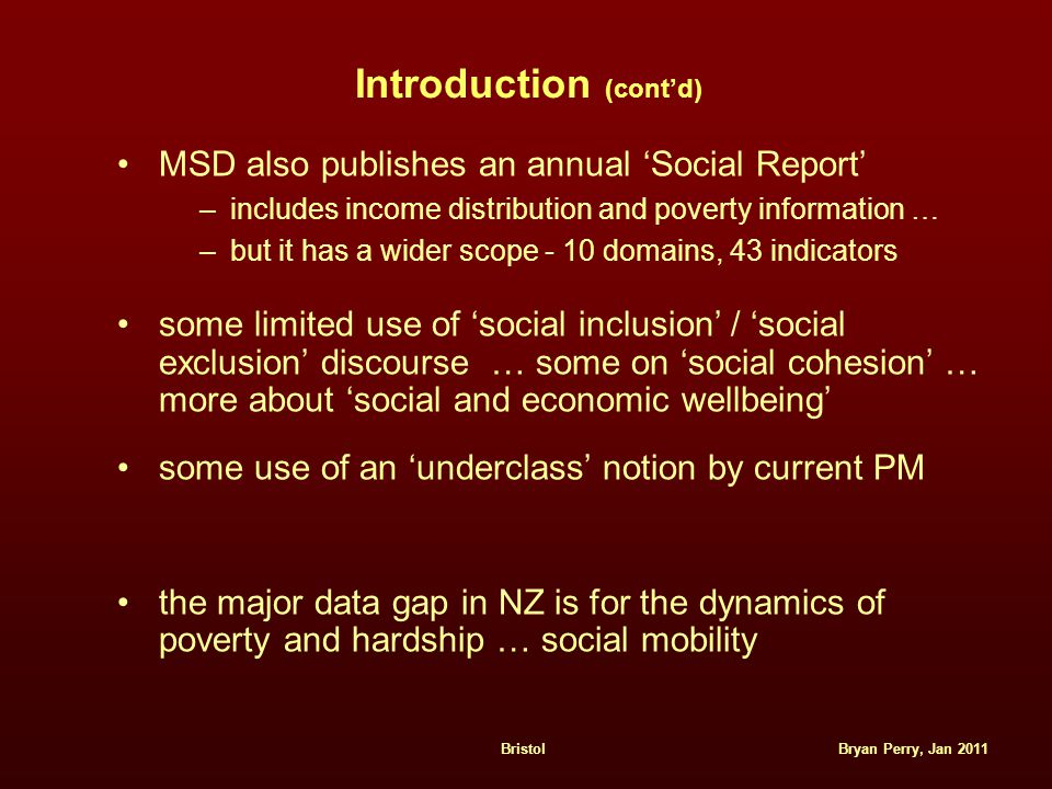 Bryan Perry, Jan 2011Bristol Introduction (cont'd) MSD also publishes an annual 'Social Report' –includes income distribution and poverty information