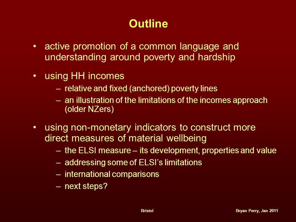 Bryan Perry, Jan 2011Bristol Outline active promotion of a common language and understanding around poverty and hardship using HH incomes –relative an