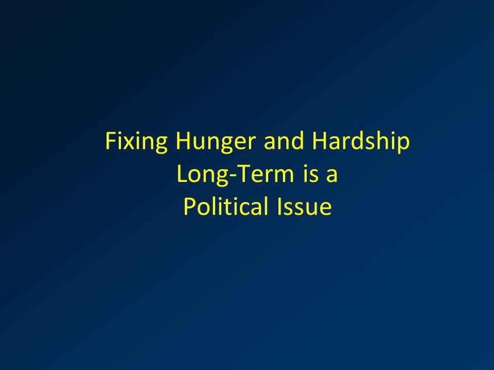 Fixing Hunger and Hardship Long-Term is a Political Issue