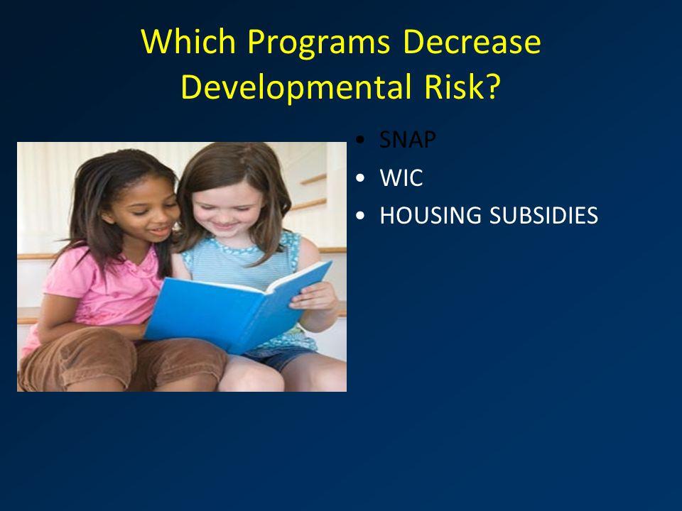 Which Programs Decrease Developmental Risk SNAP WIC HOUSING SUBSIDIES