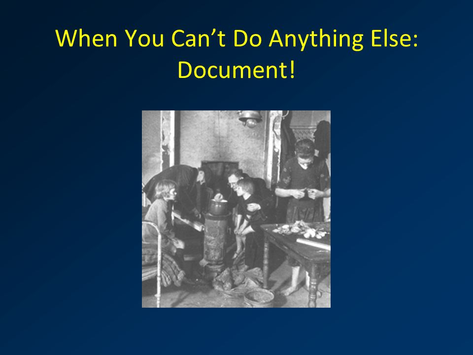 When You Can't Do Anything Else: Document!