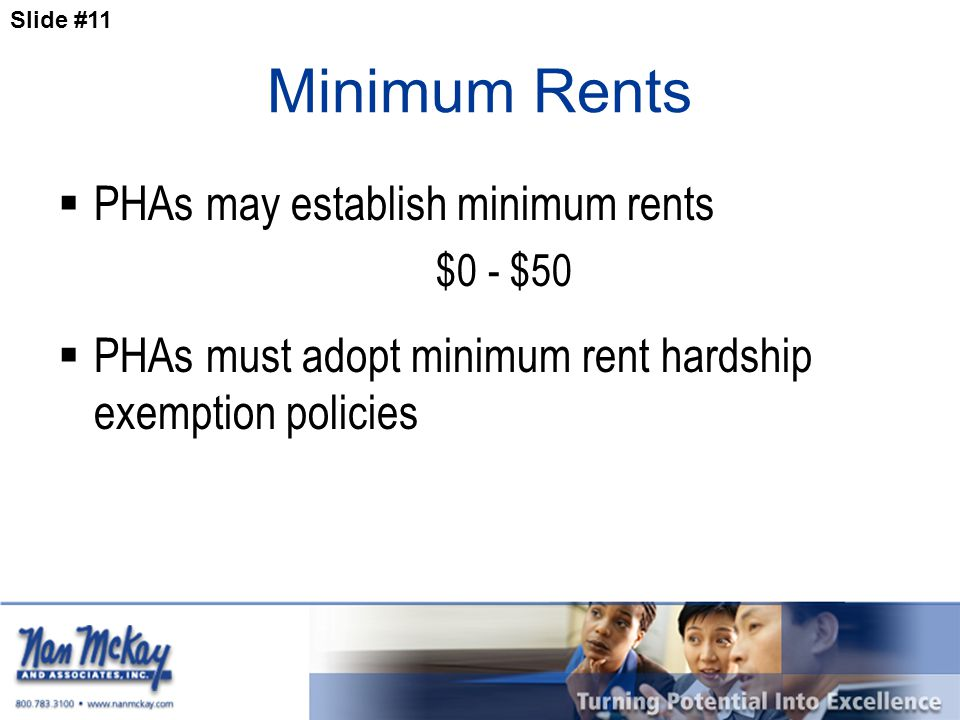 Slide #11 Minimum Rents  PHAs may establish minimum rents $0 - $50  PHAs must adopt minimum rent hardship exemption policies